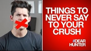5 THINGS TO NEVER SAY TO YOUR CRUSH | #DearHunter