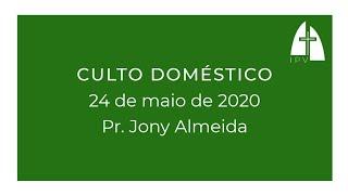 Mensagem do Culto Doméstico - 24 de maio 2020 - Pr Jony Almeida