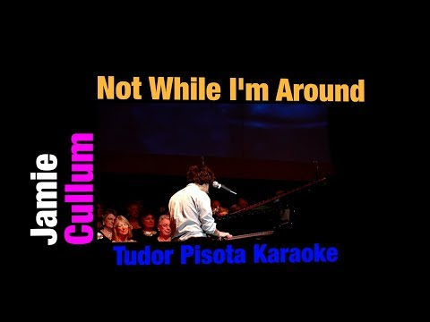 Jamie Cullum - Not While I'm Around - Karaoke