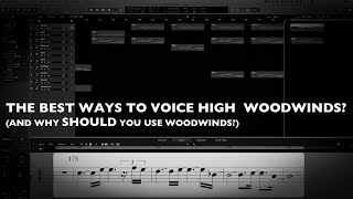 The Best Ways to Voice High Woodwinds? (and Why Should You Use Woodwinds?)