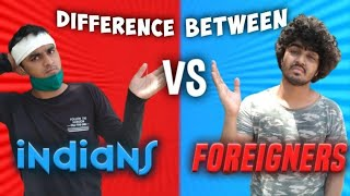 Difference between Indians & Foreigners.