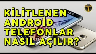 Kilitlenen Android Telefonlar Nasıl Açılır?