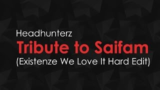 Headhunterz - Tribute to Saifam (Existenze We Love It Hard Edit) [UPCOMING FREE RELEASE]