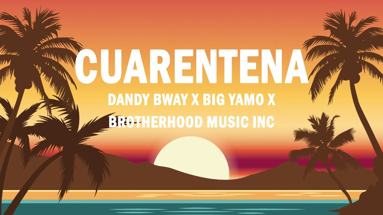 Cuarentena - Dandy Bway x Big Yamo x Brotherhood Music Inc | (LETRA)