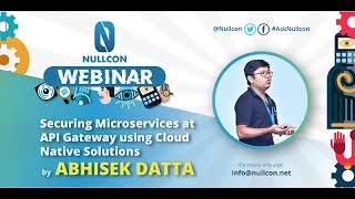 Securing Microservices at API Gateway using Cloud Native Solutions | Abhisek Datta | NULLCON Webinar