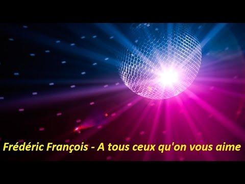 Frédéric François - A tous ceux qu'on vous aime (Lyrics)
