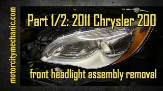Part 1/2: 2011 Chrysler 200 front headlight removal