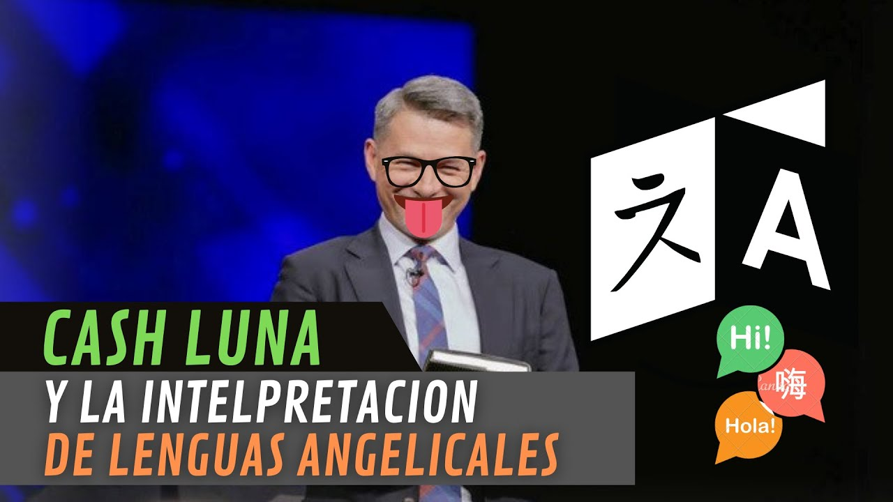 Cash Luna y la falsa interpretación de lenguas angelicales (Apostasía)
