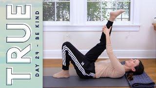 TRUE - Day 24 - BE KIND  |  Yoga With Adriene