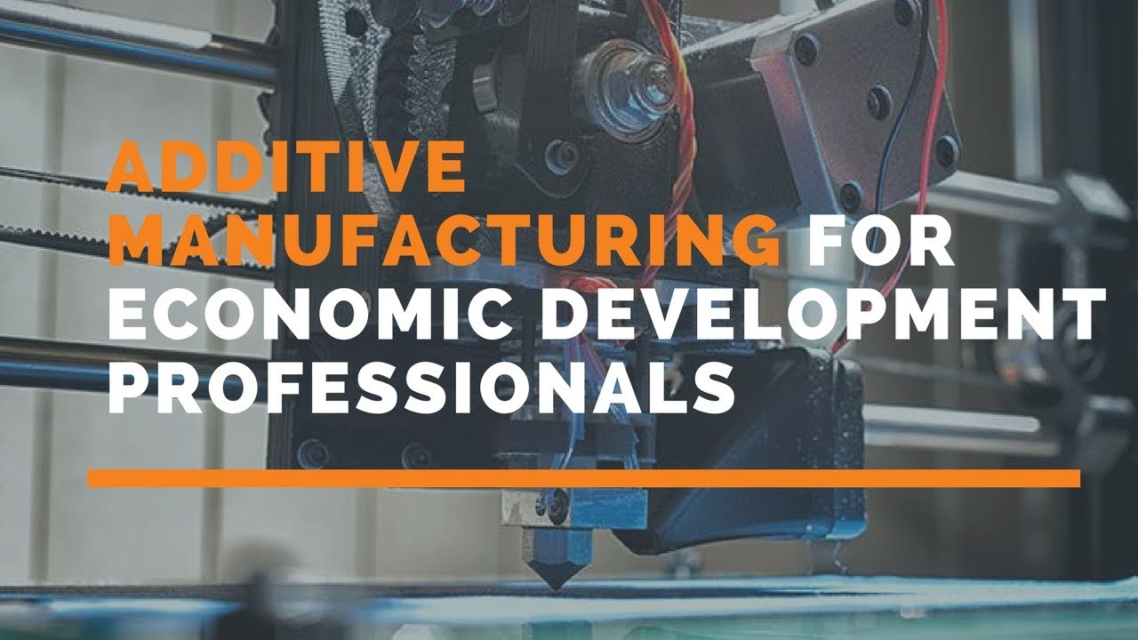 Additive Manufacturing for Economic Development Professionals