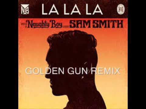 Naughty Boy - La La La ft. Sam Smith (Golden GuN  Break Remix)