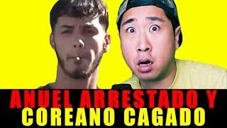 Anuel arrestado Coreano CAGADO