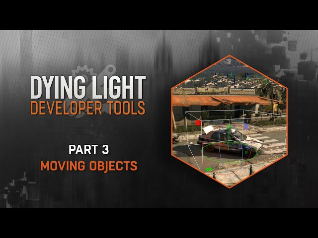 Dying Light Developer Tools Tutorial - Part 3 Moving Objects