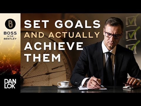 How To Set Goals And Actually Achieve Them - Boss In The Bentley