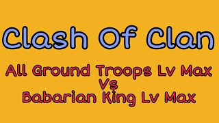 [COC] All Ground Troops Fighting Lv Max vs Babarian King Lv Max | DiatClash (My First Video)
