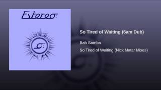 So Tired of Waiting (6am Dub)