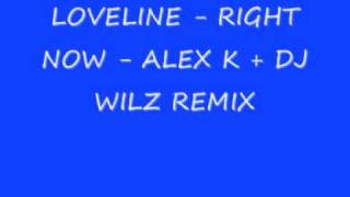 Loveline - Right Now - Alex K & Wilz Remix