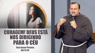 Baixar Coragem! Deus está nos dirigindo para o Céu - Frei Josué Pereira (03/11/19)