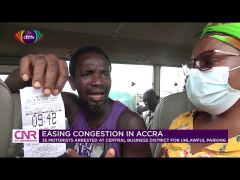 35 drivers arrested for unlawful parking at Central Business District (Accra)   Citi Newsroom