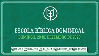 Escola Bíblica Dominical - 20/12/2020