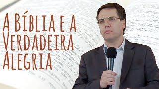 A Bíblia e a Verdadeira Alegria - Leandro Lima