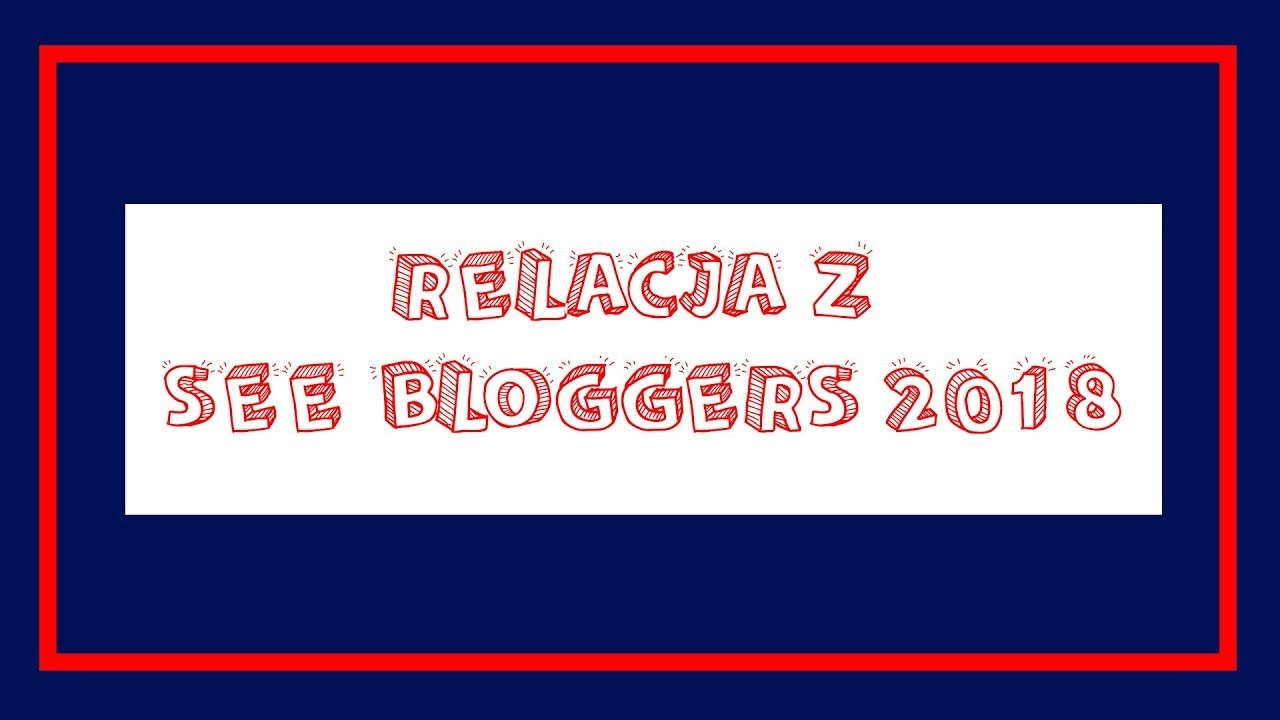 Relacja z See Bloggers 2018