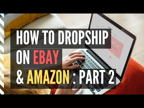 Dropship - How To Dropship, Selling On eBay & Amazon (pt. 2 of 4) thumbnail