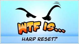 WTF Is... - Hard Reset ?