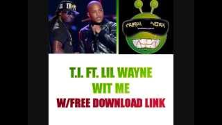 TI Ft. Lil Wayne - Wit Me W/Free Download Link - Fresh Work Ent - Vinnie Duece - Mekanikz
