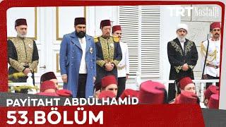 Payitaht Abdülhamid 53.Bölüm