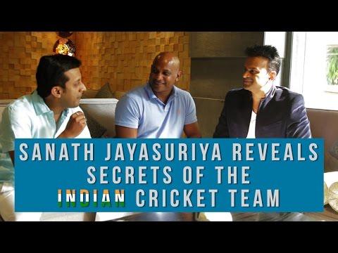 Sanath Jayasuriya reveals secrets of the Indian Cricket Team !