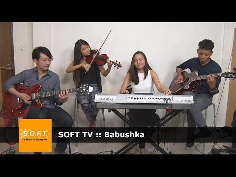 SOFT TV :: Babushka [Singapore Music]