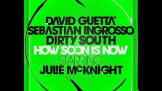Guetta, Ingrosso, Dirty South & McKnight - How Soon Is Now