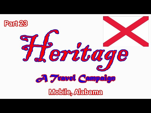 Heritage Travel Campaign-Part 23 (Mobile, Alabama)