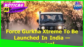 Force Gurkha Xtreme To Be Launched In India — Technical Details Revealed - Car News