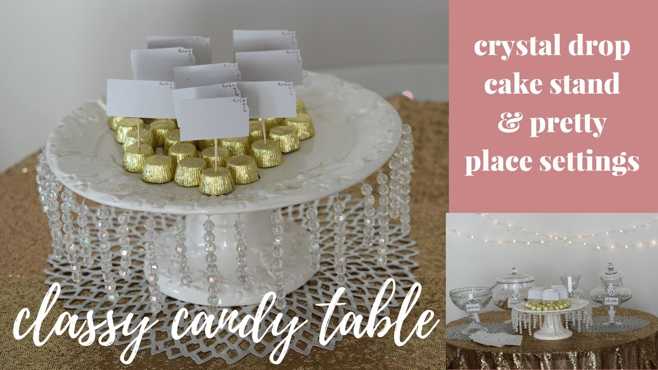 DIY CLASSY CANDY TABLE: Crystal Drop Cake Stand &  Pretty Place Settings Tutorial