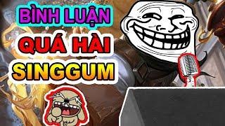 Singgum Proxy NỔI HỨNG ''BÌNH LUẬN'' GAME CỰC HÀI
