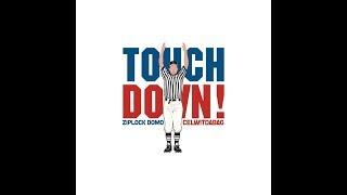 Ziplock Domo - Touchdown (Feat.CelWitDaBag)