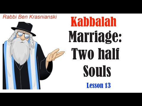 Lesson 13 - Marriage: Two half Souls - Kabbalah & the Psychology of the Soul