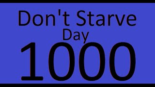 Dont Starve: Wilson Day 1000 Tour!