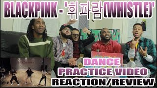 FIRST BLACKPINK - '휘파람(WHISTLE)' DANCE PRACTICE VIDEO REACTION/ REVIEW