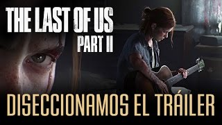 The Last of Us Parte 2 - Diseccionamos su primer tráiler