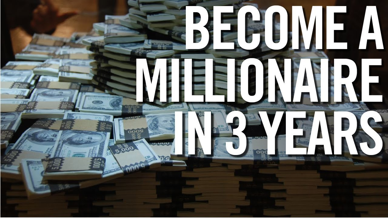 HOW TO BECOME A MILLIONAIRE IN 3 YEARS - YouTube