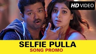 Play free music back to only on eros now - https://goo.gl/bex4zd check out the official song promo of selfie pulla from film kaththi featuring vijay...