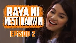 Video Raya Ni Mesti Kahwin | Episod 2 download MP3, 3GP, MP4, WEBM, AVI, FLV Juni 2018