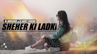 Sheher Ki Ladki - Remix  | DJ Abhishek  DJ Ankit Rohida