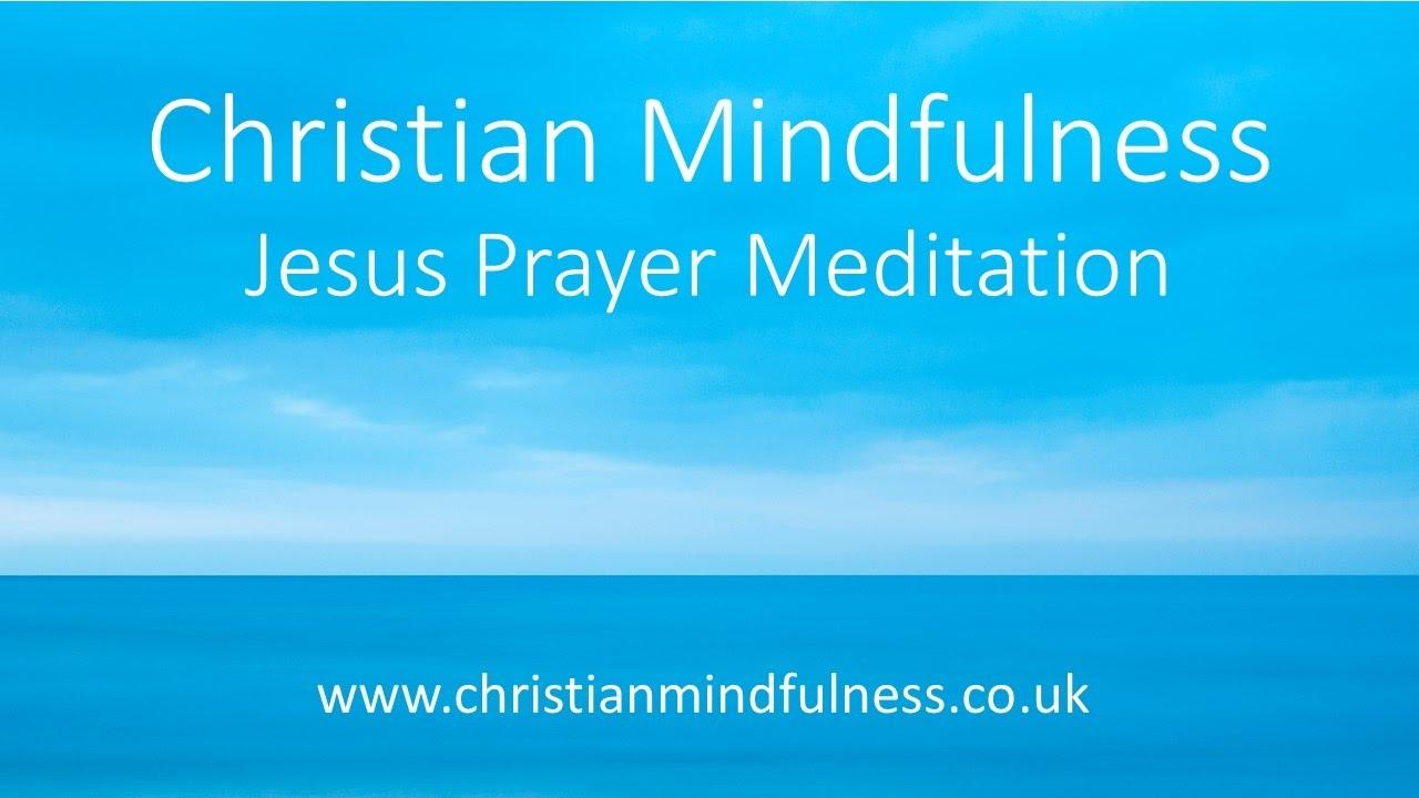 Christian Mindfulness - The Jesus Prayer Meditation - YouTube