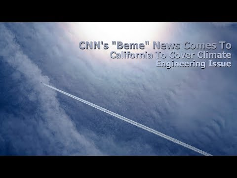 """CNN's """"Beme"""" News Comes To California To Cover Climate Engineering Issue ( Geoengineering Watch )"""