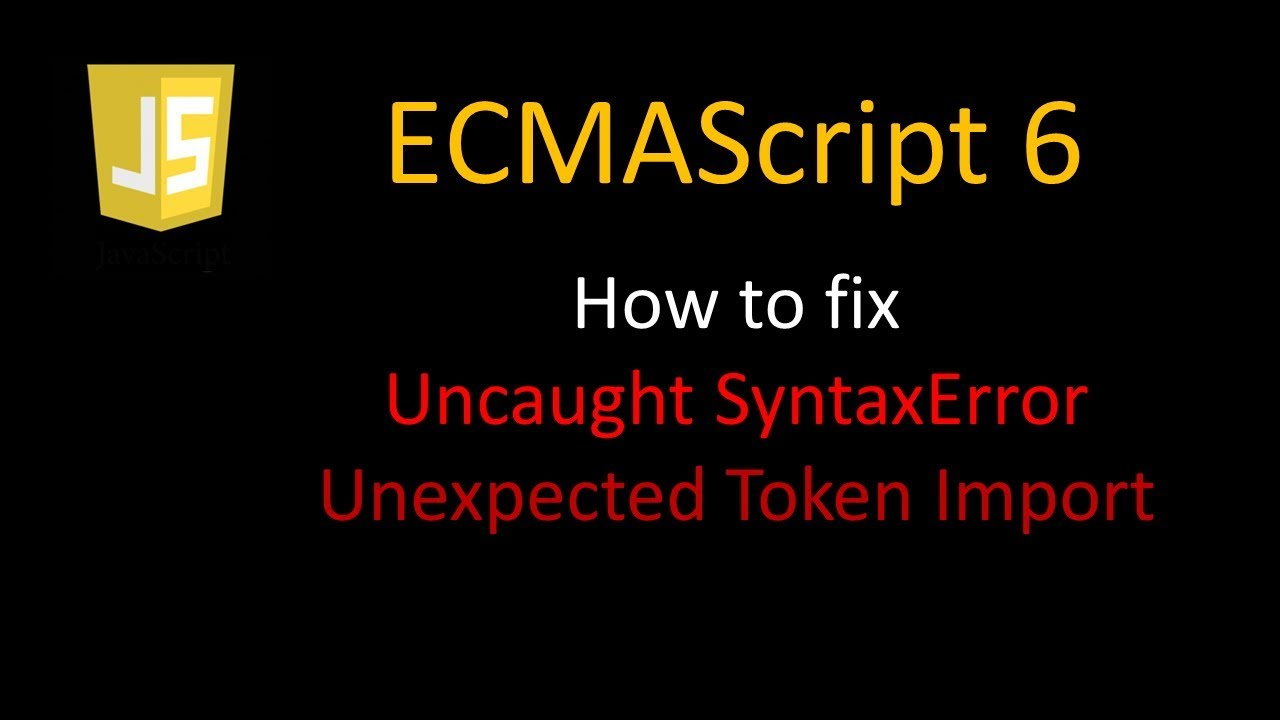 JavaScript ES6 - How to fix Unexpected token import