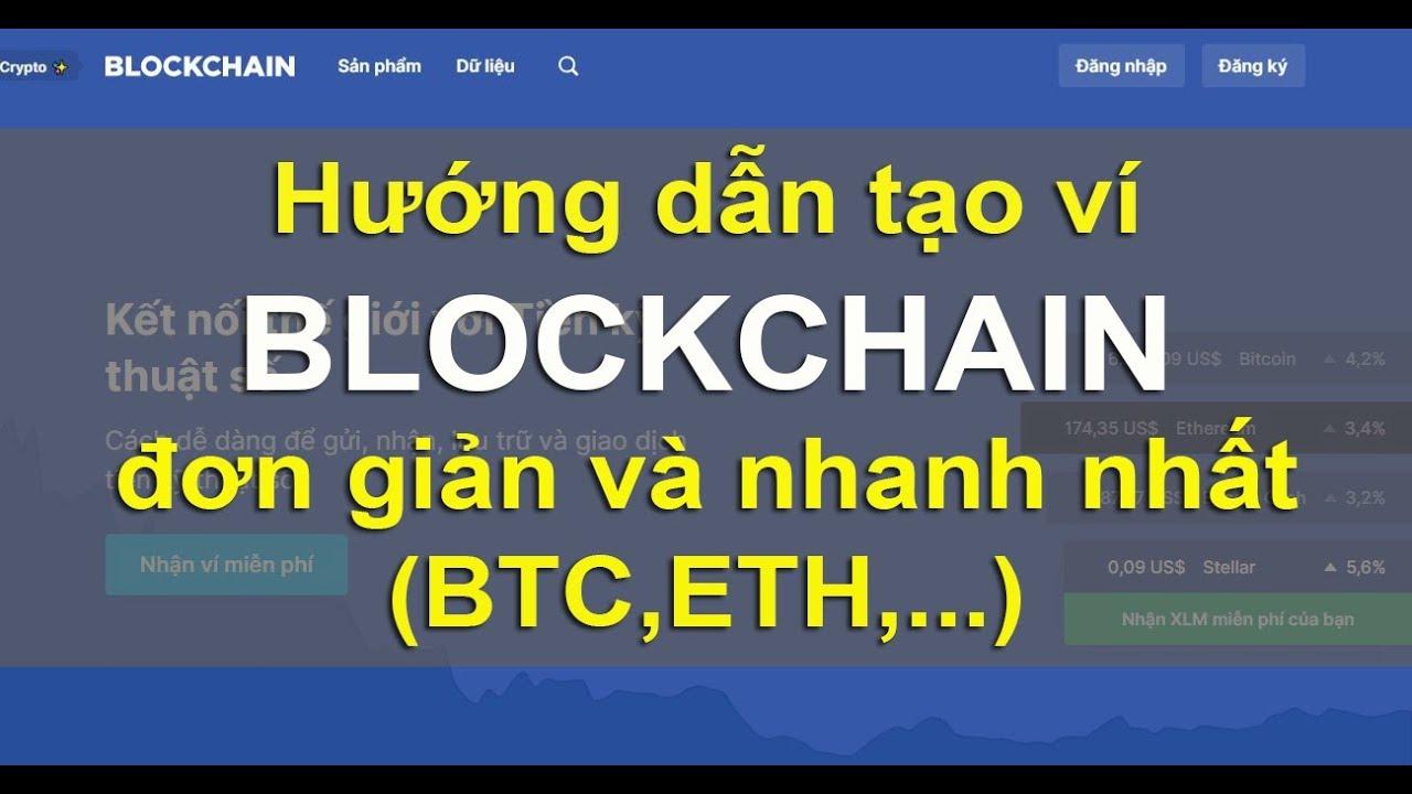 Hướng dẫn tạo ví Blockchain (BTC,ETH,…)-Xác minh và bảo mật tài khoản mới nhất 2019